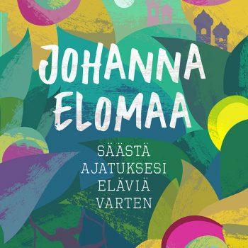 Säästä ajatuksesi eläviä varten - Johanna Elomaa